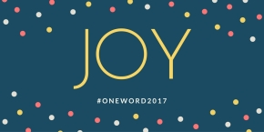 One Word 2017 – JOY!